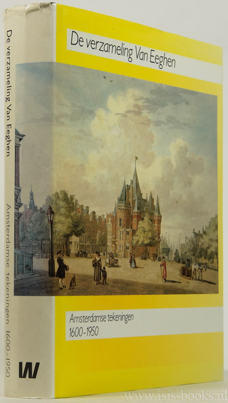 EEGHEN, C.P. VAN, BAKKER, B., FLEURBAAY, E., GERLAGH, A.W. - De verzameling Van Eeghen. Amsterdamse tekeningen 1600-1950.
