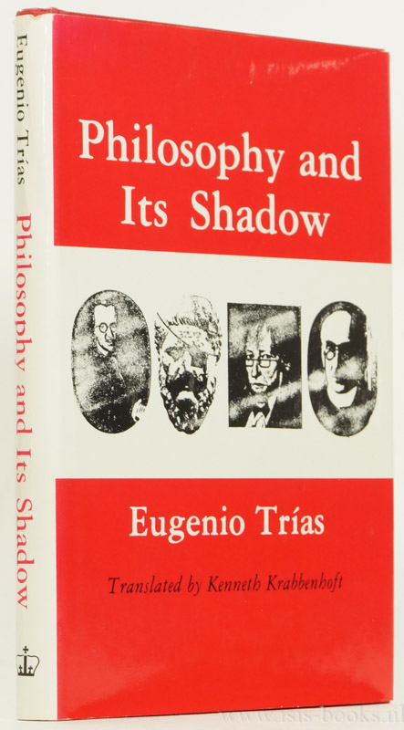 TRÍAS, E. - Philosophy and its shadow
