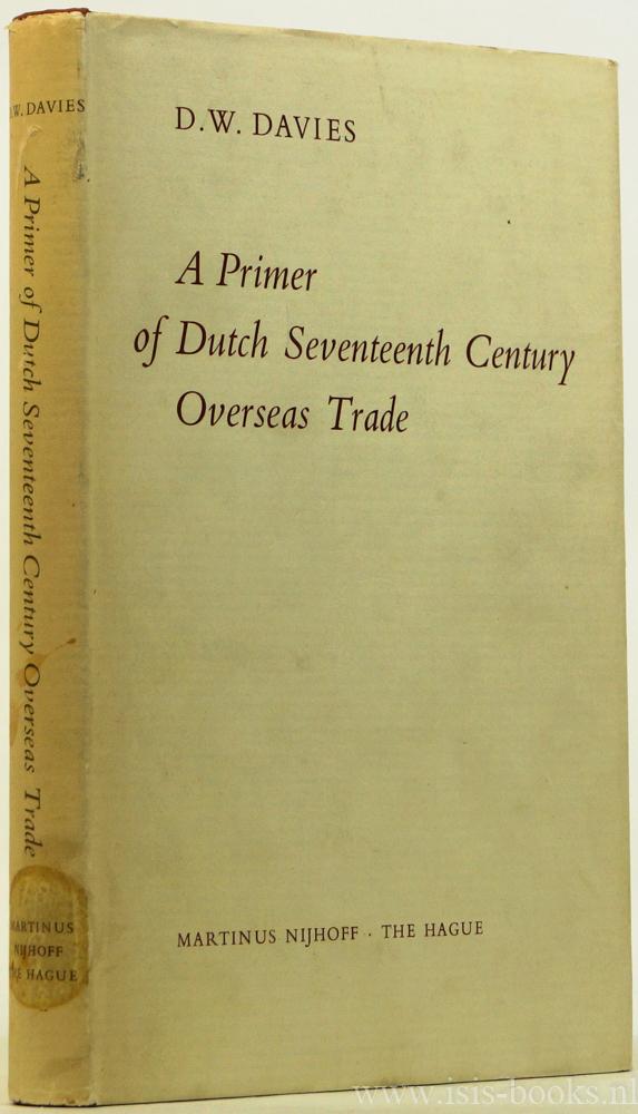 DAVIES, D.W. - A primer of Dutch seventeenth century overseas trade.