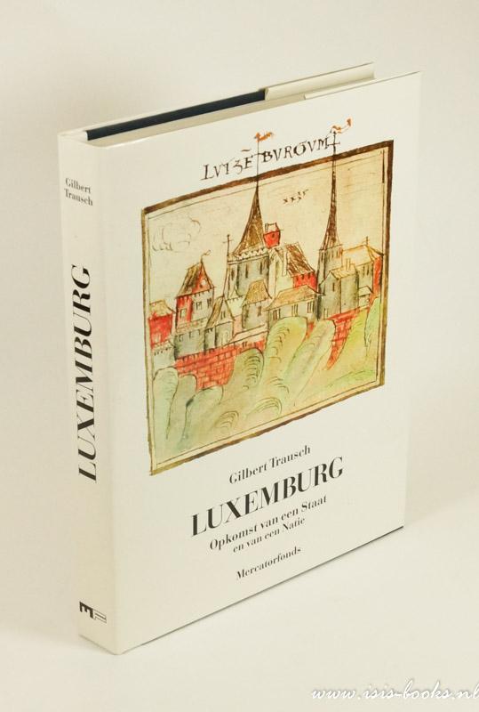 TRAUSCH, G. - Luxemburg. Opkomst van een staat en van een natie. Iconografie Marcel Schroeder met de medewerking van Guy May en Jean-Claude Muller.