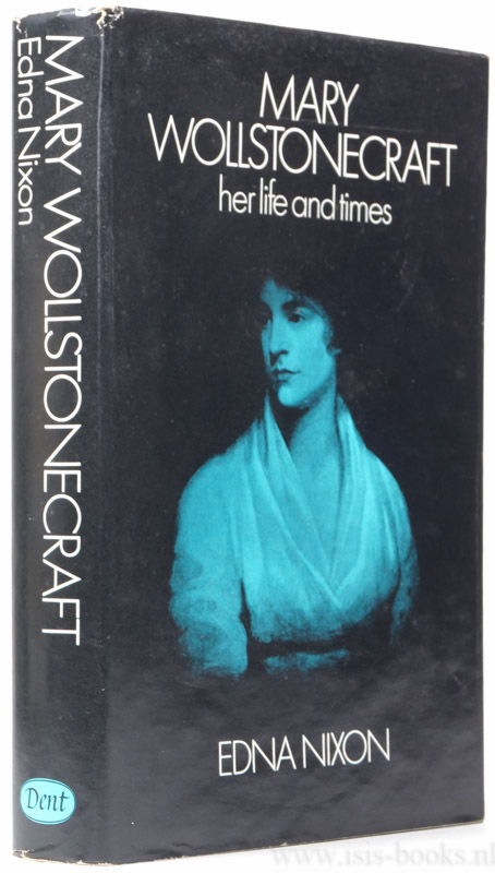 WOLLSTONECRAFT, M., NIXON, E. - Mary Wollstonecraft. Her life and times.