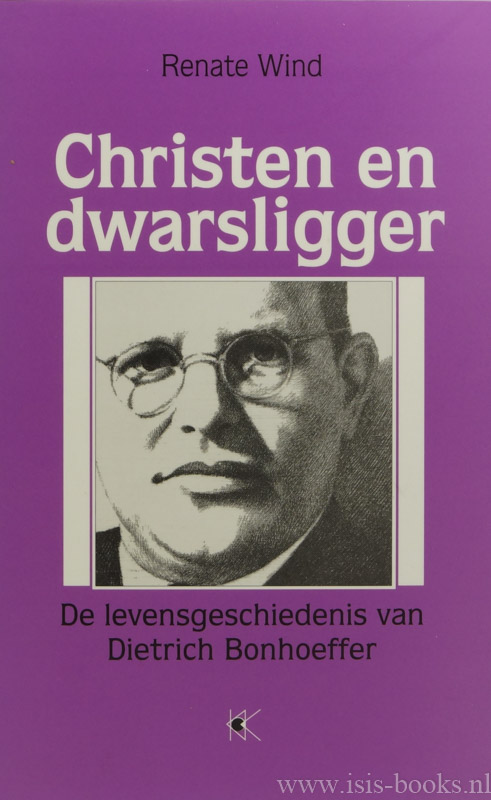 BONHOEFFER, D., WIND, R. - Christen en dwarsligger. De levensgeschiedenis van Dietrich Bonhoeffer. Nederlandse vertaling: Nico Hart.