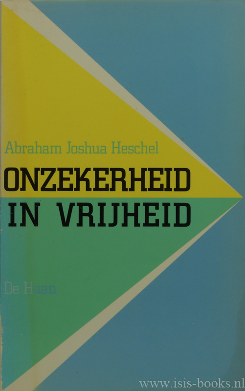 HESCHEL, A.J. - Onzekerheid in vrijheid. Uit het Engels vertaald door H. de Bie.