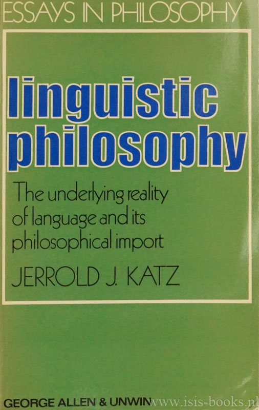 KATZ, J.J. - Linguistic philosophy. The underlying reality of language and its philosophical import.