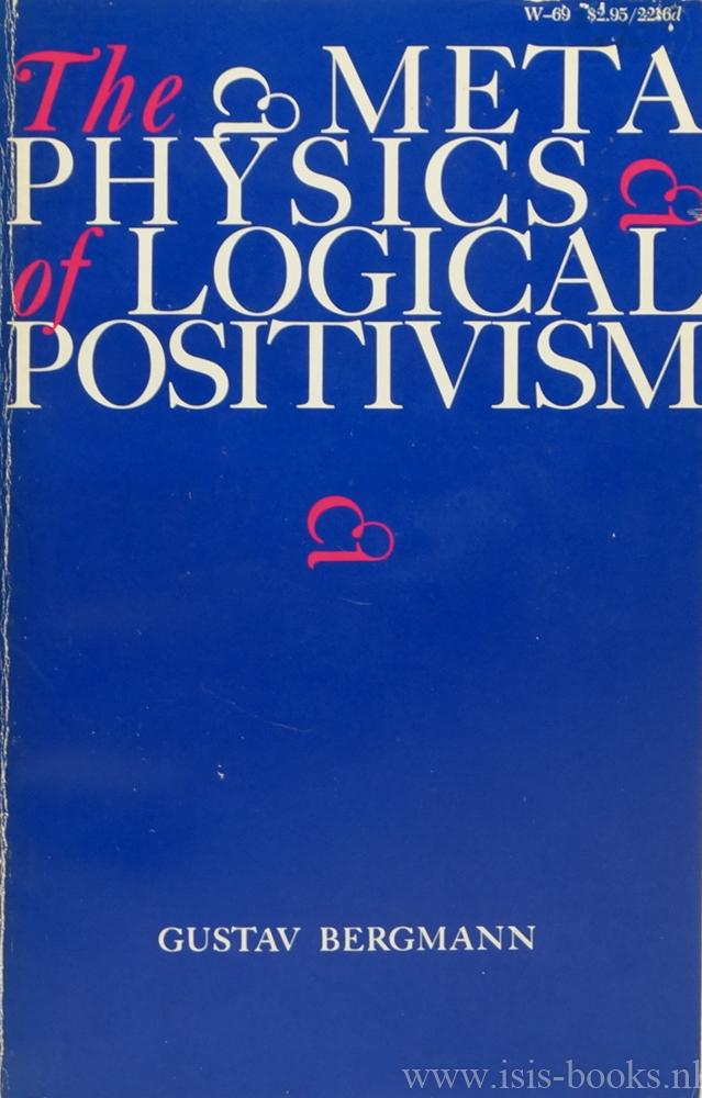 BERGMANN, G. - The metaphysics of logical positivism.