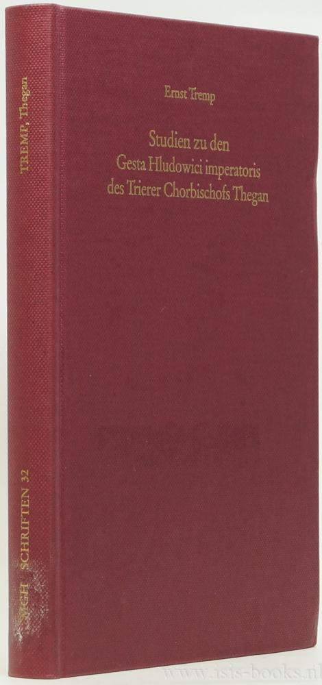 TREMP, E. - Studien zu den Gesta Hludowici imperatoris des Trierer Chorbischofs Thegan.