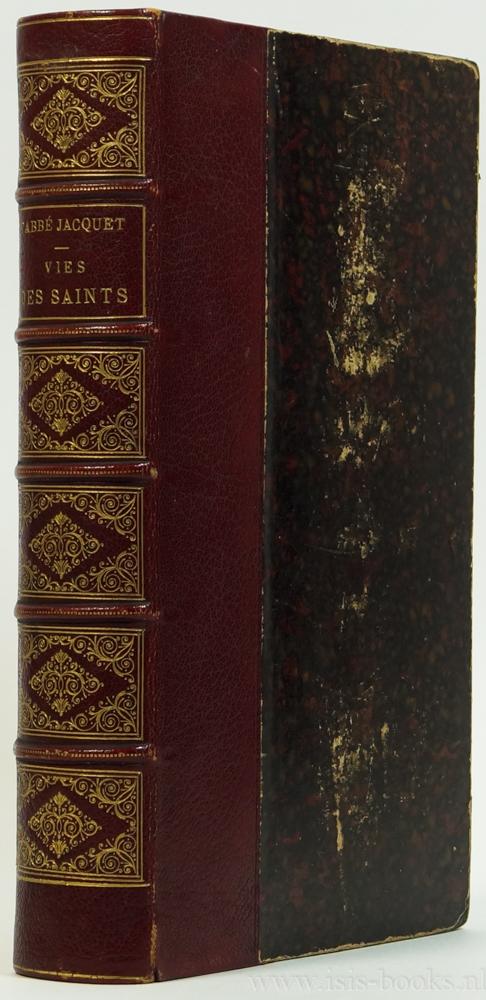 JACQUET, ABBÉ - Vies des saints. Le plus populaires et les plus intéressants. Recueillies et précédées d'une introduction. Nouvelle édition, illustrée par les premiers artistes.