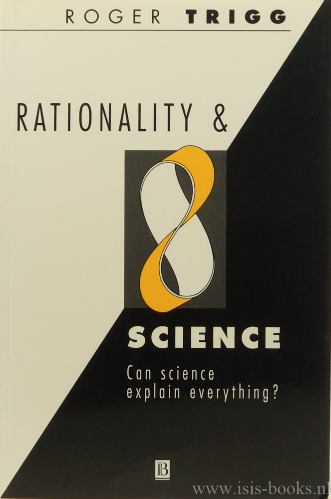 TRIGG, R. - Rationality and science. Can science explain everything?
