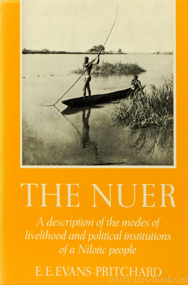 EVANS-PRITCHARD, E.E. - The Nuer. A description of the modes of livelihood and political institutions of a Nilotic people.