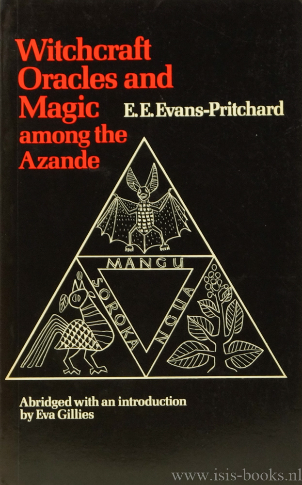 EVANS-PRITCHARD, E.E. - Witchcraft, oracles and magic among the Azande. Abridged with an introduction by E. Gillies.