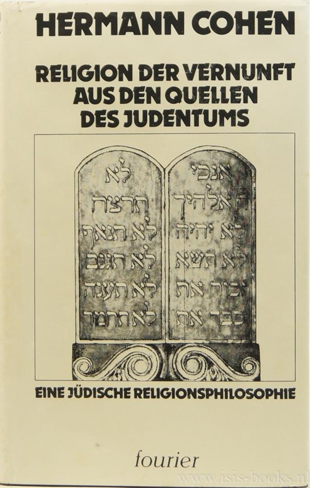 COHEN, H. - Religion der Vernunft aus den Quellen des Judentums. Nach dem Manuskript des Verfassers neu durchgearbeitet und mit einem Nachwort versehen von B. Strauss.