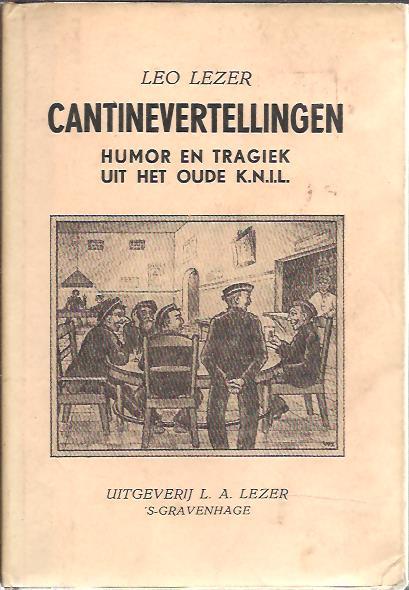LEZER, LEO - Cantinevertellingen. Humor en tragiek uit het oude K.N.I.L.
