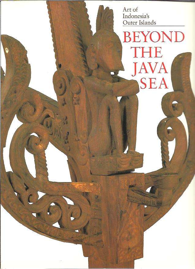 TAYLOR, PAUL MICHAEL & LORRAINE V. ARAGON - Beyond the Java Sea. Art of Indonesia's Outer Islands.