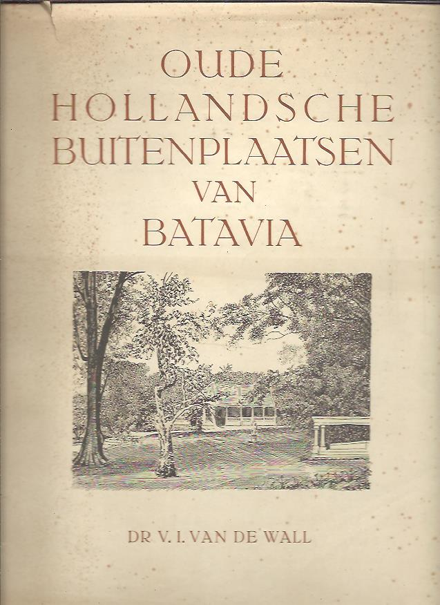 WALL, V.I. VAN DE - Oude Hollandsche Buitenplaatsen van Batavia. Tweede vermeerderde druk. Deel I.