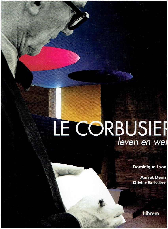 LYON, DOMINIQUE - Le Corbusier - leven en werk.