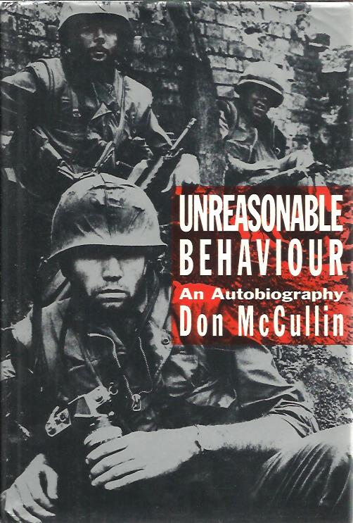 MCCULLIN, DON - Unreasonable Behaviour. An Autobiography. Don McCullin with Lewis Chester.