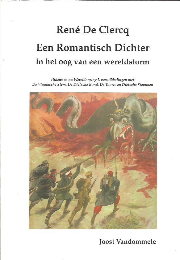 VANDOMMELE, JOOST - René de Clercq - Een Romantisch Dichter in het oog van een wereldstorm. Tijdens en na Wereldoorlog I, verwikkelingen met De Vlaamsche Stem, De Dietsche Bond, De Toorts en Dietsche Stemmen.