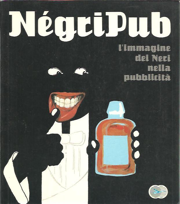 BACHOLLET, RAYMOND A.O. - NégriPub - l'immagine dei Neri nella pubblicità.