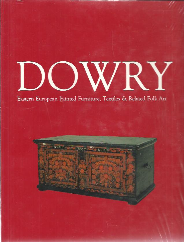 MARTHA &  LONGENECKER - Dowry - Eastern European Painted Furniture, Textiles & Related Folk Art. [New].