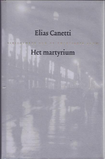 CANETTI, Elias - Het martyrium.