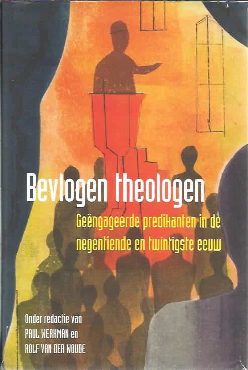 WERKMAN, PAUL & ROLF VAN DEN WOUDE [RED.] - Bevlogen theologen. Geëngageerde predikanten in de negentiende en twintigste eeuw.