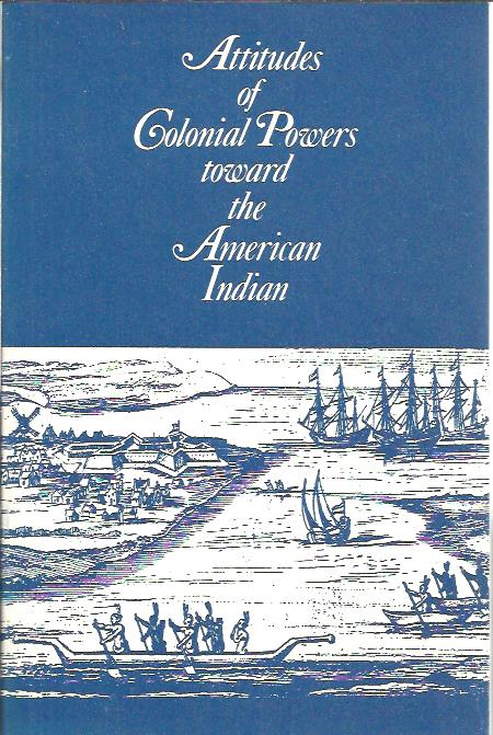 PECKHAM, HOWARD & CHARLES GIBSON - Attitudes of Colonial Powers toward the American Indian.