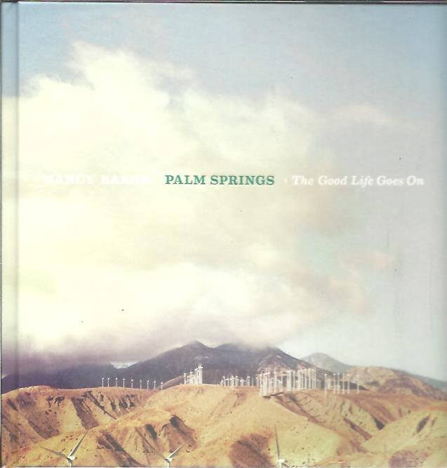 BARON, NANCY - Nancy Baron - Palm Springs. The Good Life Goes On.