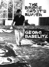 BASELITZ, GEORG - The bridge ghost's supper. Interview Thomas Wagner. Text Katrin Wittneven.