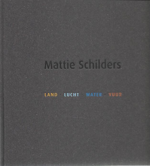 SCHILDERS, MATTIE - Mattie Schilders - Land - Lucht - Water - Vuur.