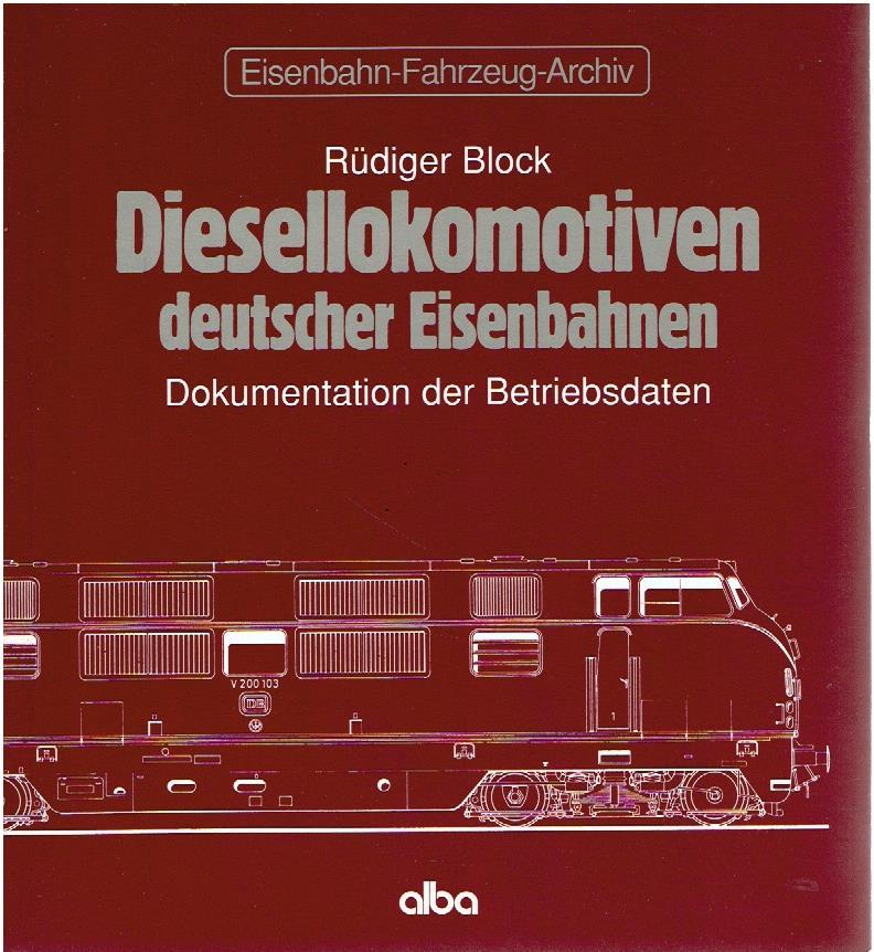 BLOCK, RÜDIGER - Diesellokomotiven deutscher Eisenbahnen. Dokumentation der Betriebsdaten.