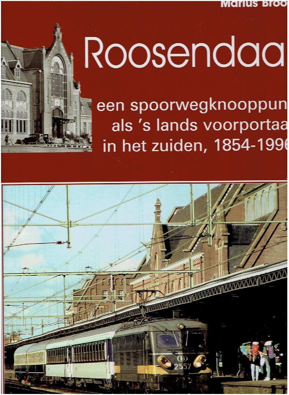 BROOS, MARIUS - Roosendaal - een spoorwegknooppunt als 's lands voorportaal in het zuiden, 1854-1996.