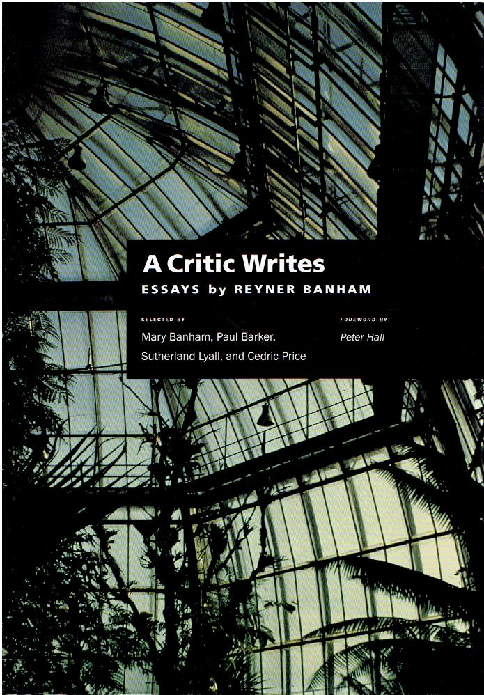 BANHAM, REYNER - A Critic Writes. Essays by Reyner Banham. Selected by Mary Banham, Paul Barker, Sutherland Lyall, and Cedric Price. Foreword by Peter Hall.