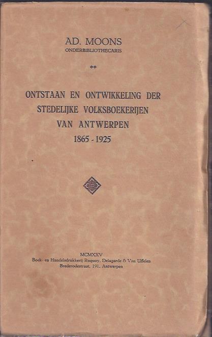 MOONS, AD - Ontstaan en ontwikkeling der Stedelijke Volksboekerijen van Antwerpen 1865-1925.