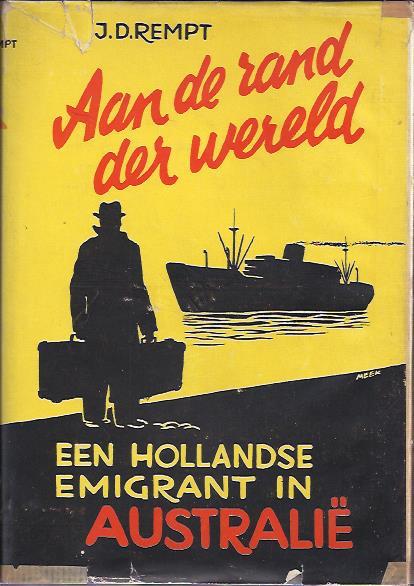 REMPT, Jan D. - Aan de rand van de wereld. Een Hollandse emigrant in Australië. Met een woord vooraf van B.W. Haveman. Regeringscommissaris voor de emigratie.
