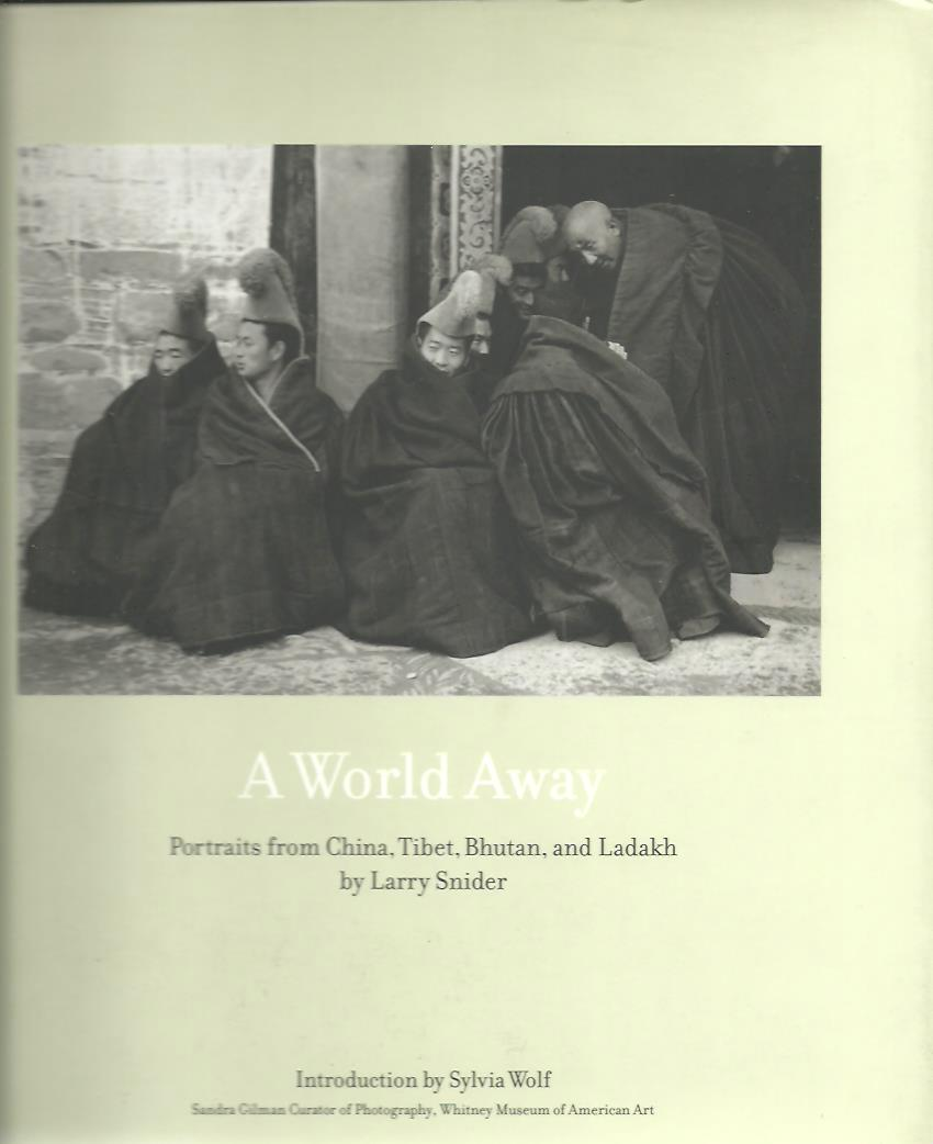 SNIDER, Larry - A World Away. Portraits from China, Tibet, Bhutan, and Ladakh. Introduction by Sylvia Wolf.