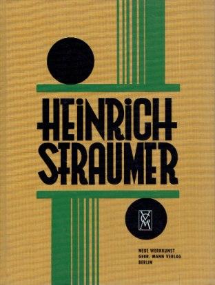 STRAUMER - Heinrich Straumer. Mit einer Einleitung von Fritz Stahl und einem Nachwort von Angelika Kaltenbach.