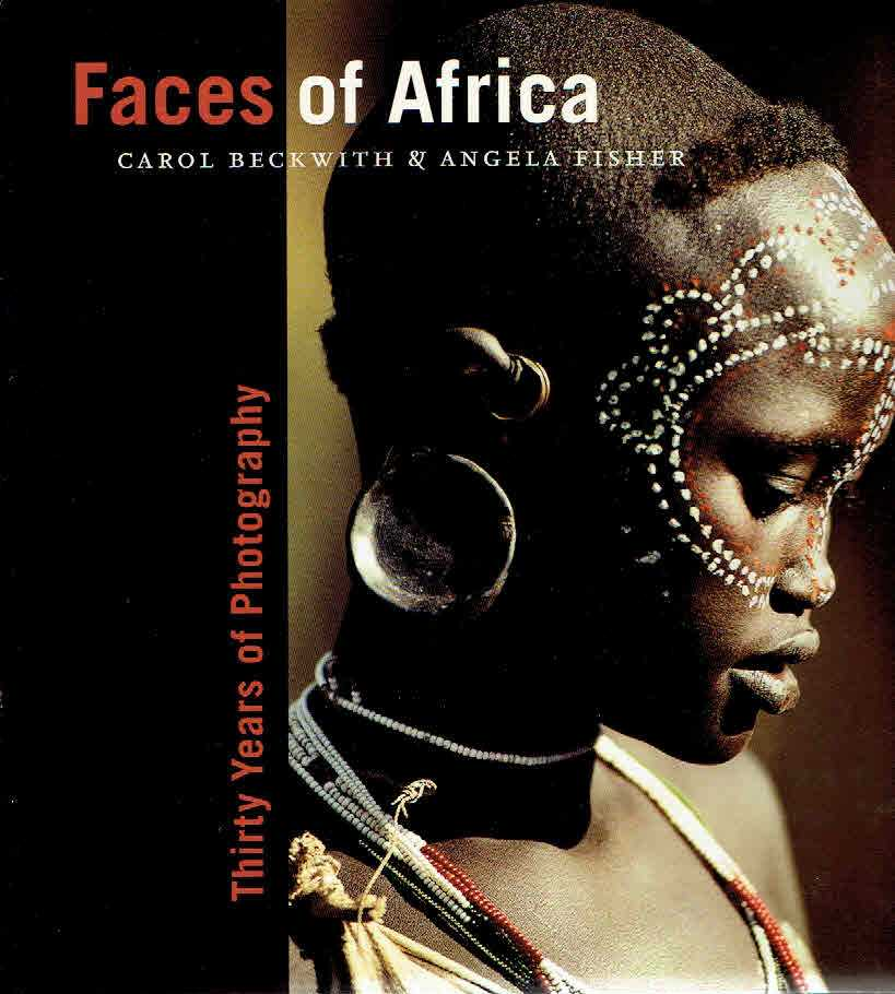 BECKWITH, CAROL & ANGELA FISHER - Faces of Africa. Thirty Years of Photography. [First edition].