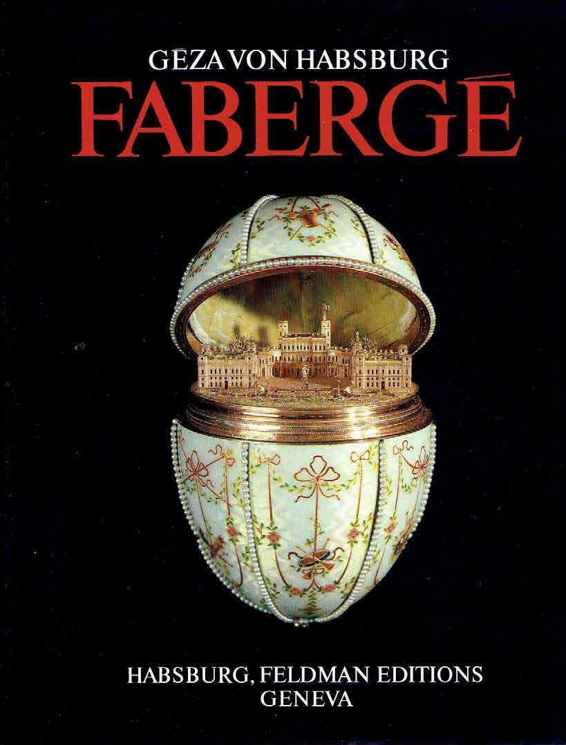HABSBURG, GÉZA VON - Fabergé. With essays by Christopher Forbes, A. Kenneth Snowman, Alexander von Solodkoff and Dr. Alexander Herzog von Württemberg.