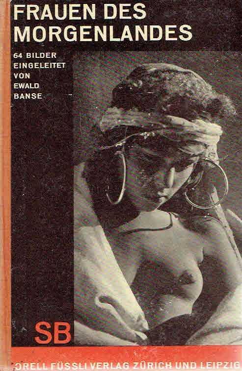 BANSE, EWALD. [EINLEITUNG] - Frauenbilder des Morgenlandes. 64 Bilder eingeleitet von Ewald Balse.