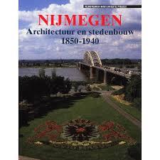 MEIJEL, LEON VAN & THEA VERSTAPPEN - Nijmegen. Architectuur en stedebouw 1850-1940