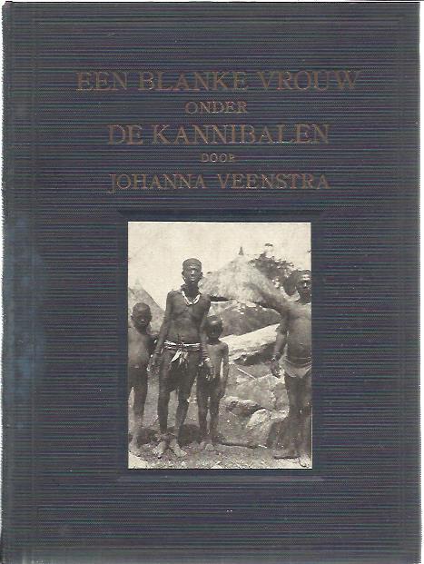 VEENSTRA, JOHANNA - Een blanke vrouw onder de kannibalen. Christus-prediking in den Soedan. Uit het Engelsch vertaald door D.K. Wielenga.