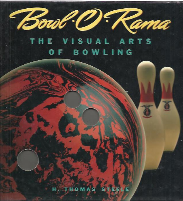 STEELE, H. THOMAS - Bowl.O.Rama. The Visual Arts of Bowling (Recollectibles).