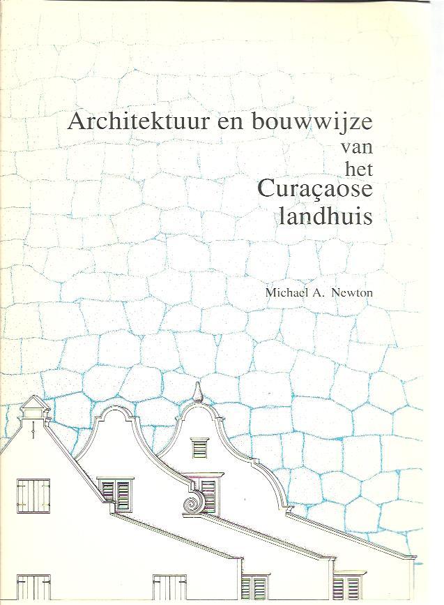 NEWTON, Michael A. - Architektuur en bouwwijze van het Curaçaose landhuis.