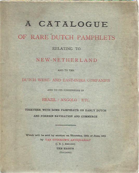 [AUCTION CATALOGUE] - A Catalogue of Rare Dutch Pamphlets relating to New-Netherland and to the Dutch West- and East-India Companies and to its possessions in Brazil / Angolo / Etc. [...].