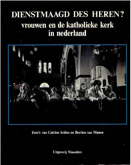 ARIËNS, CATRIEN & BERTIEN VAN MANEN - Dienstmaagd des heren? Vrouwen en de katholieke kerk in Nederland. Tekst: Annelies van Heyst.