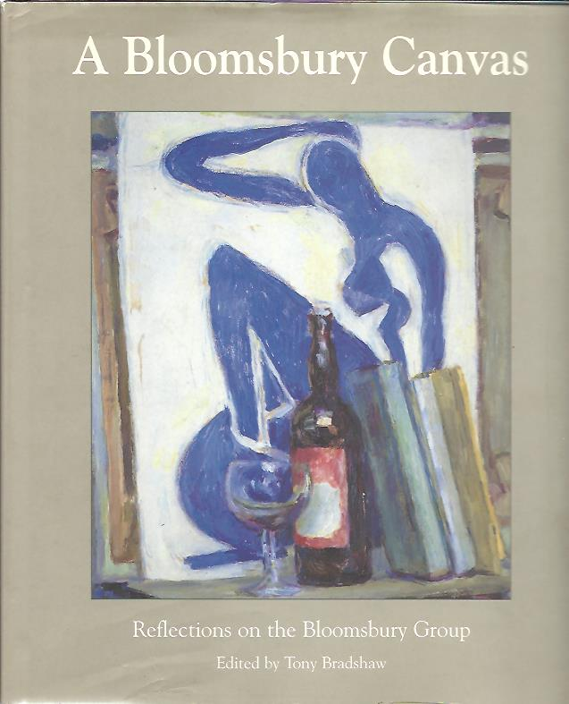 BRADSHAW, Tony - A Bloomsbury Canvas - Reflections on the Bloomsbury Group.
