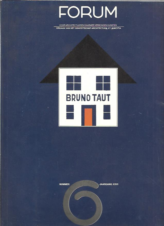 UYTENHAAK, RUDY - BRUNO TAUT - Een kreatieve? traditie? Bruno Taut. Een kreatieve? rraditie! / A creative? tradition? Bruno Taut. A creative? tradition! [ Forum voor architectuur en daarmee verbonden kunsten Nummer 6 Jaargang XXVI].