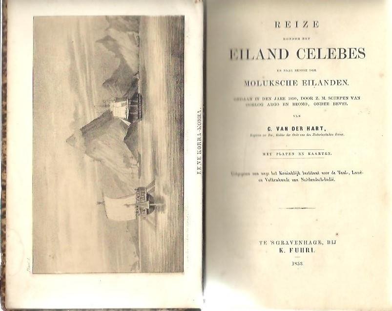 HART, C. van der - Reize rondom het Eiland Celebes en naar eenige der Moluksche Eilanden. Gedaan in den jare 1850, door Z.M. Schepen van Oorlog Argo en Bromo, onder bevel van C. van der Hart. Uitgegeven van wege het Koninklijk Instituut voor de Taal-, en Land- en Volke