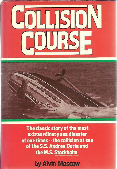 MOSCOW, ALVIN - Collision course. The classic story of the most extraordinary sea disaster of our times - the collision at sea of the S.S. Andrea Doria and the M.S. Stockholm.