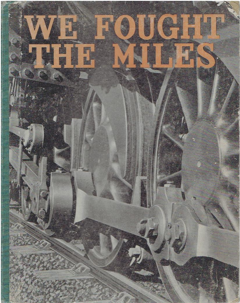 SOUTH AFRICAN RAILWAYS - We fought the miles. The history of the South African Railways at war 1939-1945.